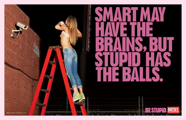 DIESELの秀逸なBe Stupidキャンペーン:賢い人は脳がある。馬鹿は度胸がある。