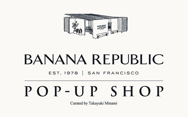 バナナ・リパブリックのPOP UP SHOPが登場!