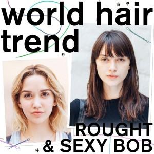 WORLD HAIR TREND|ラフ&セクシーなニュアンスボブが主流!