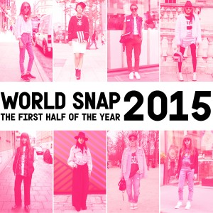 WORLD SNAP 番外編! 2015年上半期の人気スナップBEST10