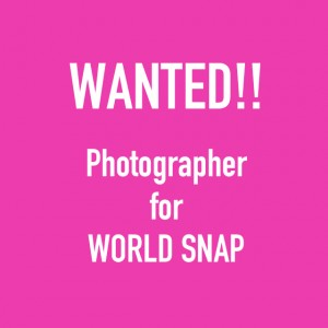 【WANTED!!】Photographer for  WORLD SNAP